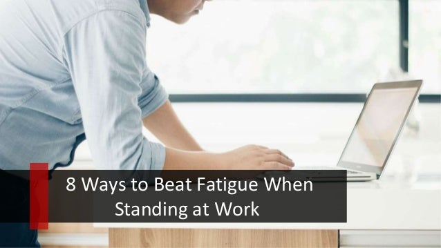 8 Ways to Beat Fatigue When Standing at Work