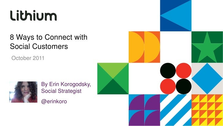 8 Ways to Connect with Social Customers<br />October 2011<br />By Erin Korogodsky, Social Strategist<br />@erinkoro<br />