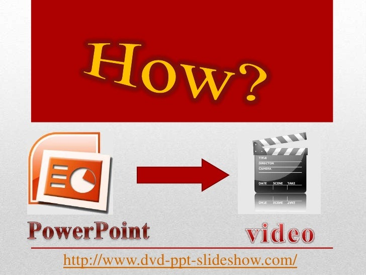 How?<br />PowerPoint<br />video<br />http://www.dvd-ppt-slideshow.com/<br />