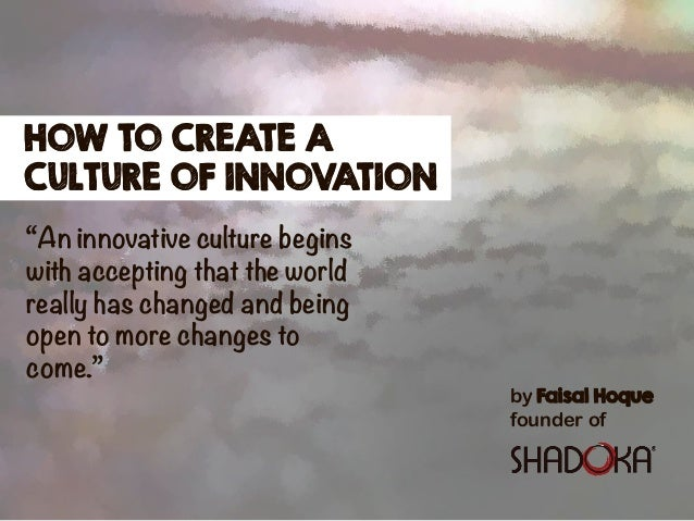 "by Faisal Hoque founder of HOW TO CREATE A CULTURE OF INNOVATION ""An innovative culture begins with accepting that the wor..."