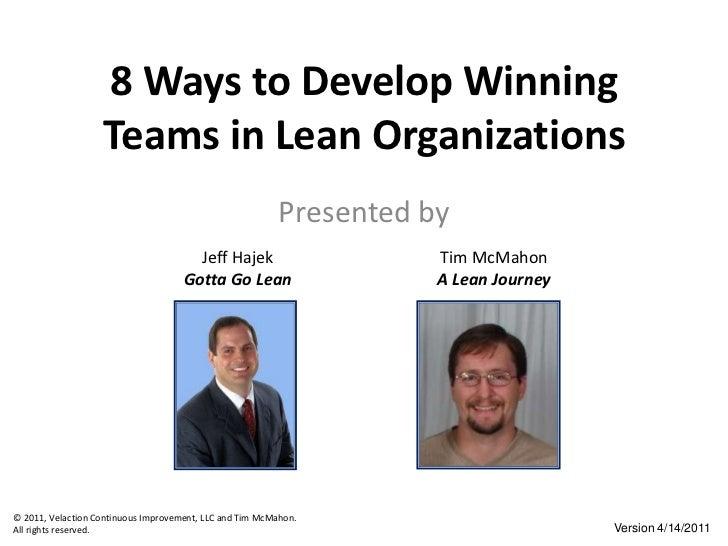 8 Ways to Develop Winning Teams in Lean Organizations<br />Presented by<br />Jeff Hajek<br />Gotta Go Lean<br />Tim McMaho...