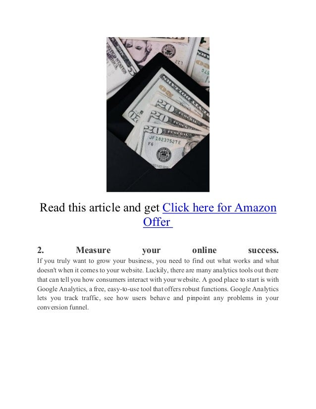Read this article and get Click here for Amazon Offer 2. Measure your online success. If you truly want to grow your busin...