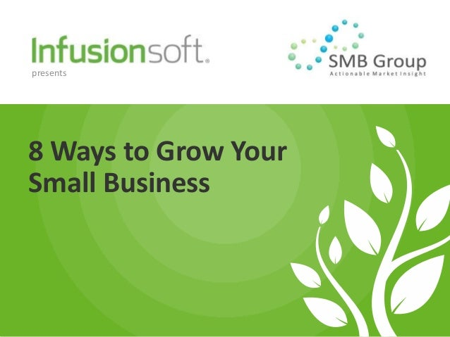 presents8 Ways to Grow YourSmall Business