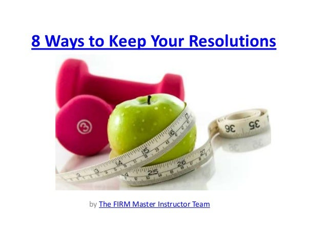 8 Ways to Keep Your Resolutions This Year  by The FIRM Master Instructor Team
