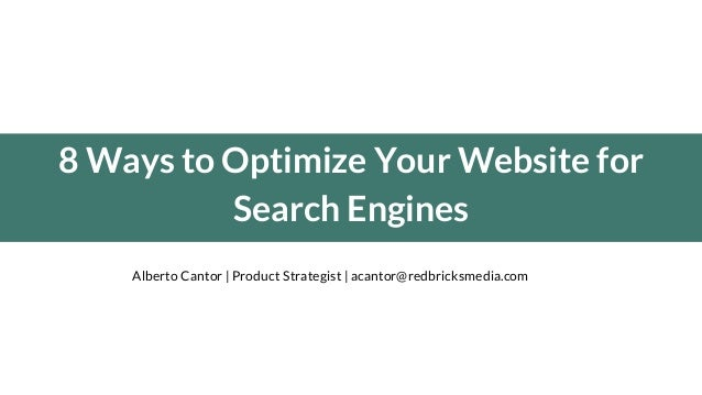 8 Ways to Optimize Your Website for Search Engines Alberto Cantor | Product Strategist | acantor@redbricksmedia.com