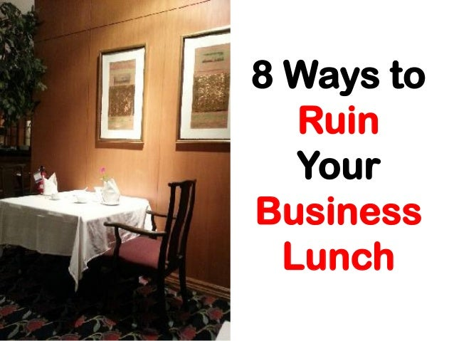 8 Ways to Ruin Your Business Lunch