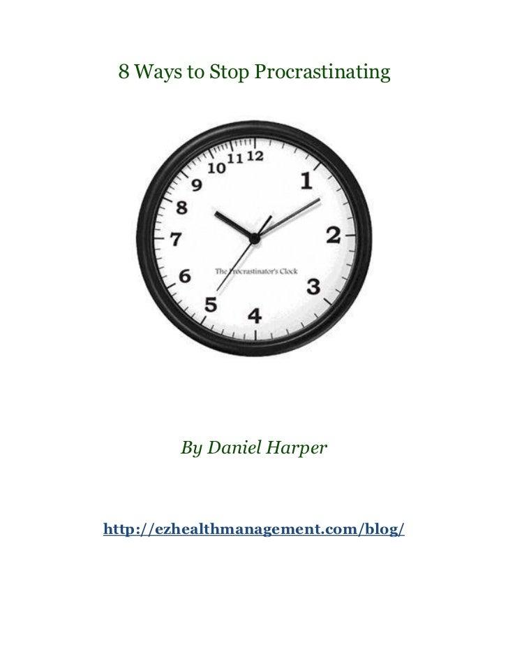 8 Ways to Stop Procrastinating        By Daniel Harperhttp://ezhealthmanagement.com/blog/
