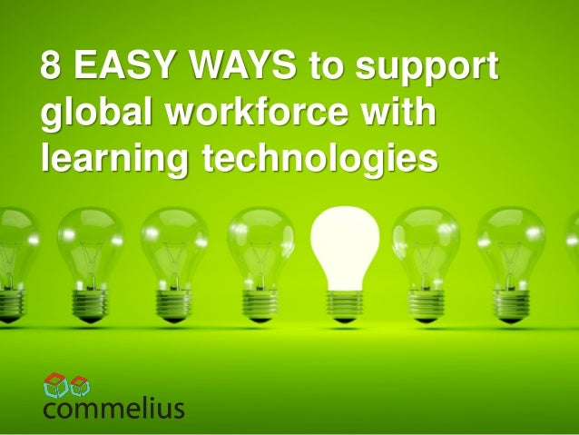 8 EASY WAYS to support global workforce with learning technologies