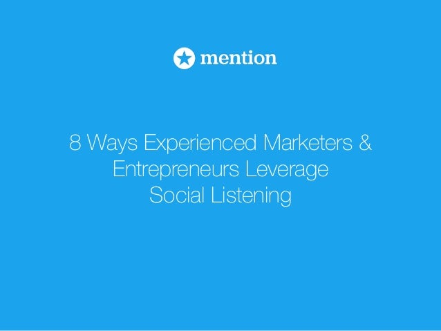 8 Ways Experienced Marketers &  Entrepreneurs Leverage  Social Listening