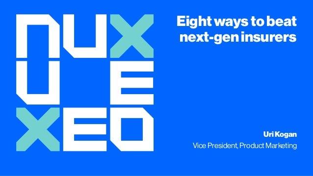 Eightwaystobeat next-geninsurers UriKogan VicePresident, ProductMarketing