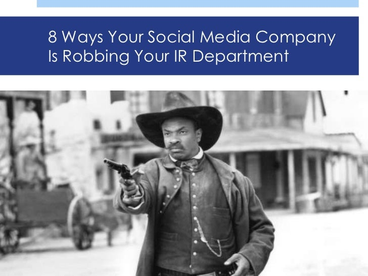 8 Ways Your Social Media CompanyIs Robbing Your IR Department