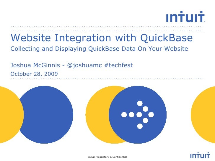 Website Integration with QuickBase Collecting and Displaying QuickBase Data On Your Website October 28, 2009 Joshua McGinn...