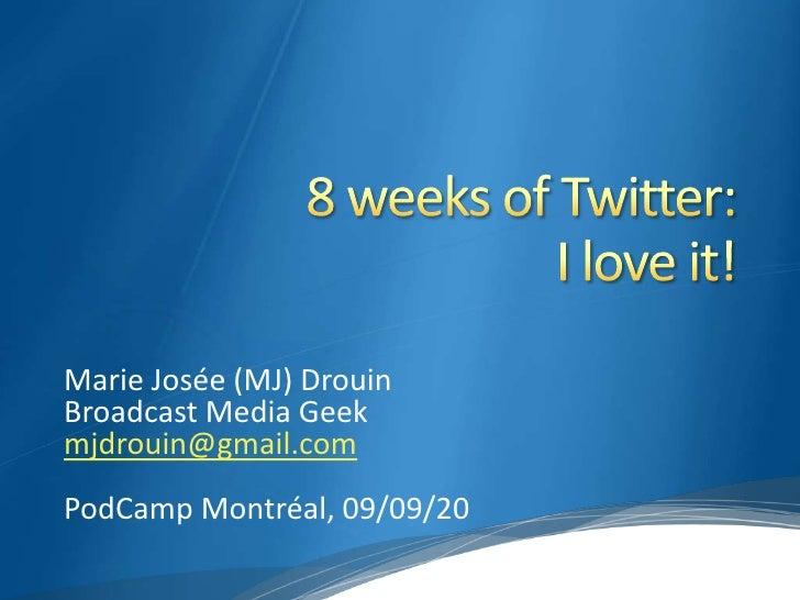 Marie Josée (MJ) Drouin Broadcast Media Geek mjdrouin@gmail.com PodCamp Montréal, 09/09/20