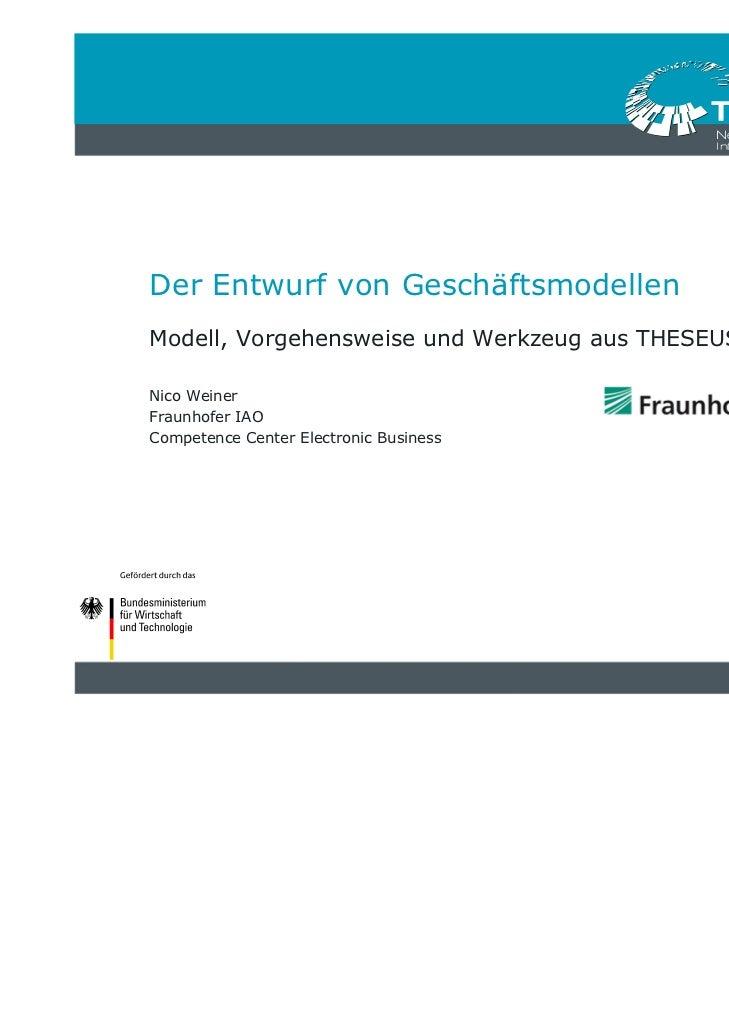 Der Entwurf von GeschäftsmodellenModell, Vorgehensweise und Werkzeug aus THESEUSNico WeinerFraunhofer IAOCompetence Center...