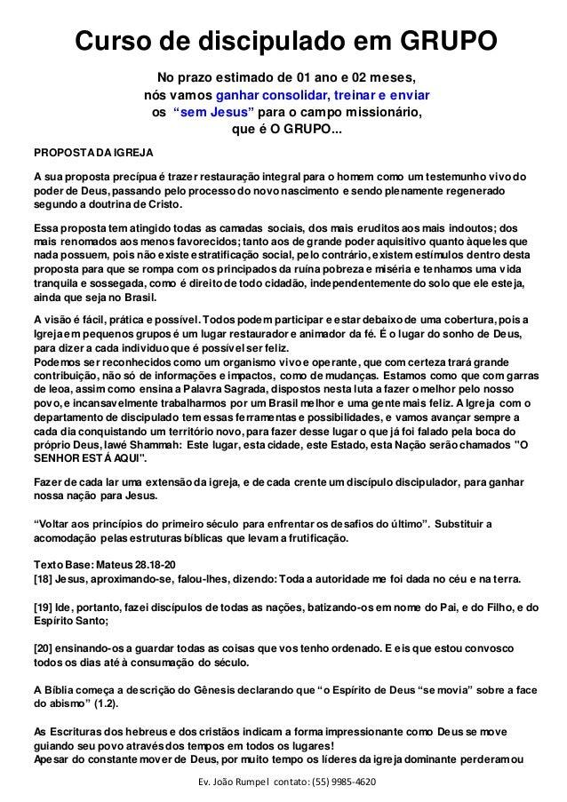 Ev. João Rumpel contato: (55) 9985-4620 Curso de discipulado em GRUPO No prazo estimado de 01 ano e 02 meses, nós vamos ga...