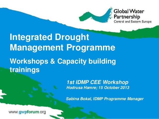 Integrated Drought Management Programme Workshops & Capacity building trainings 1st IDMP CEE Workshop Hodrusa Hamre; 15 Oc...