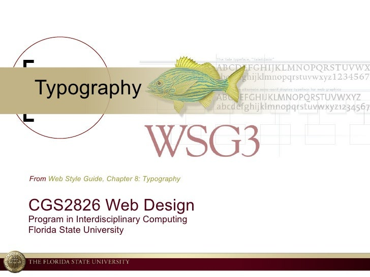 Typography CGS2826 Web Design Program in Interdisciplinary Computing Florida State University From  Web Style Guide, Chapt...