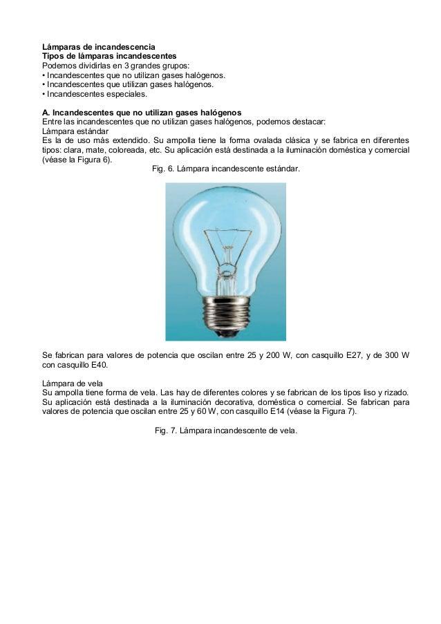 Lámparas de incandescenciaTipos de lámparas incandescentesPodemos dividirlas en 3 grandes grupos:• Incandescentes que no u...
