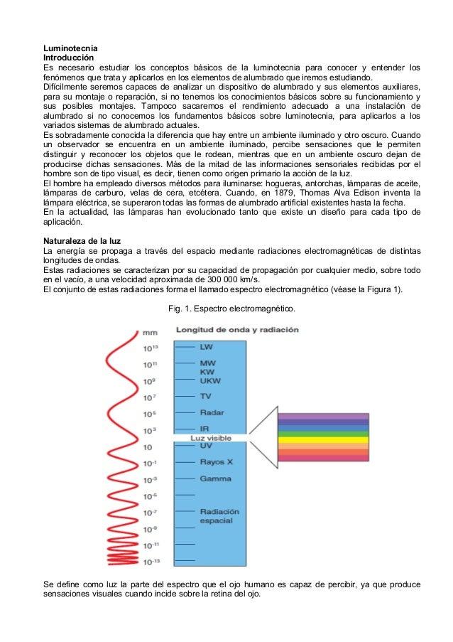 LuminotecniaIntroducciónEs necesario estudiar los conceptos básicos de la luminotecnia para conocer y entender losfenómeno...