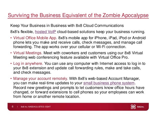 l 8x8 Inc. NASDAQ-LISTED: EGHT6Surviving the Business Equivalent of the Zombie ApocalypseKeep Your Business in Business wi...