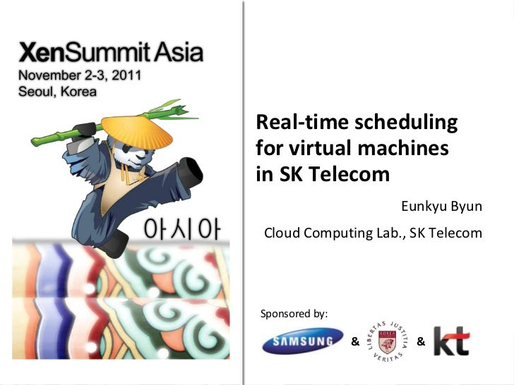 Real-time schedulingfor virtual machinesin SK Telecom                    Eunkyu ByunCloud Computing Lab., SK TelecomSponso...