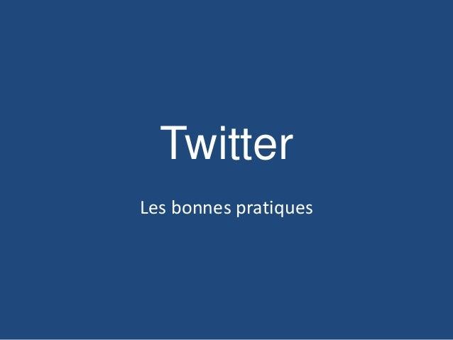 Twitter Les bonnes pratiques