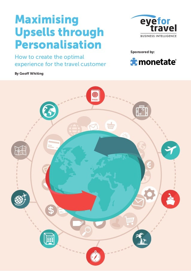 Sponsored by:  Maximising  Upsells through  Personalisation  How to create the optimal  experience for the travel customer...