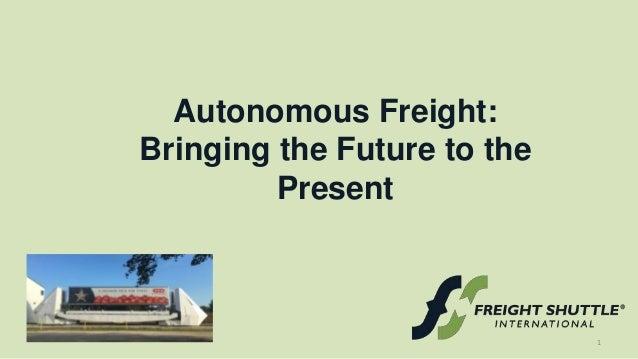 Autonomous Freight: Bringing the Future to the Present 1