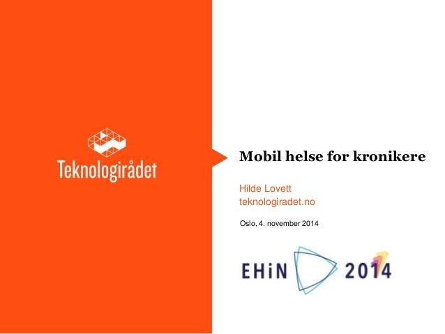 Mobil helse for kronikere  Hilde Lovett  teknologiradet.no  Oslo, 4. november 2014