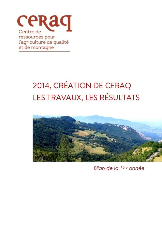 2014, CRÉATION DE CERAQ LES TRAVAUX, LES RÉSULTATS Bilan de la 1ère année