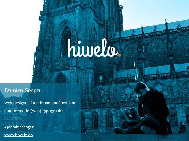 Damien Senger web designer fonctionnel indépendant amoureux de (web) typographie @damiensenger www.hiwelo.co