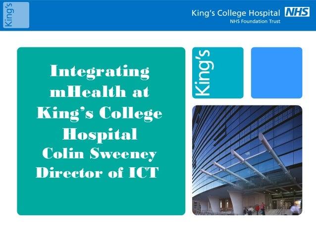 IntegratingmHealth atKing's CollegeHospitalColin SweeneyDirector of ICT
