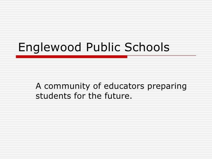 Englewood Public Schools A community of educators preparing students for the future.