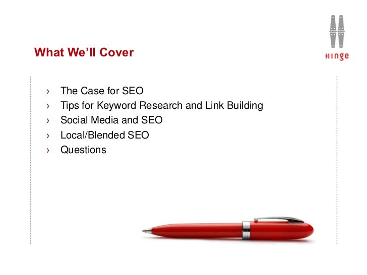 What We'll Cover ›   The Case for SEO ›   Tips for Keyword Research and Link Building ›   Social Media and SEO ›   Local/B...