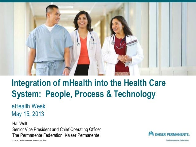 Integration of mHealth into the Health CareSystem: People, Process & TechnologyeHealth WeekMay 15, 2013Hal WolfSenior Vice...