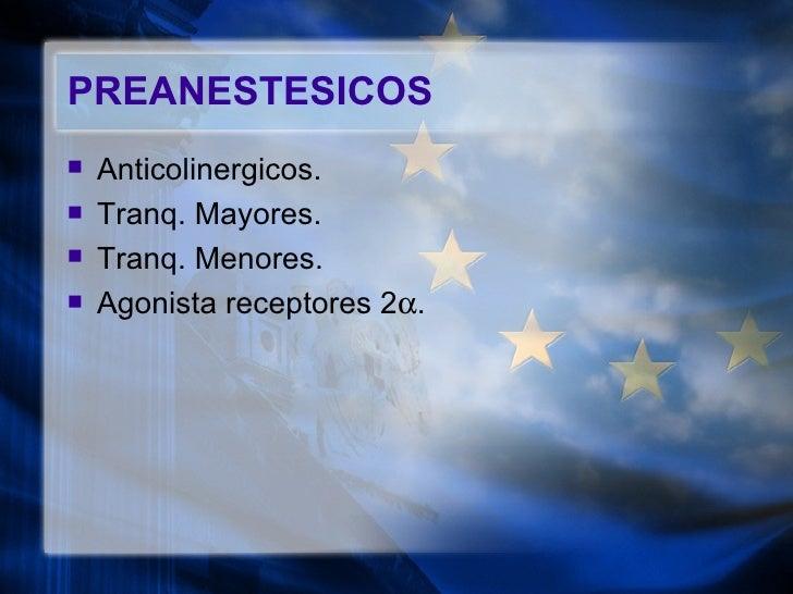 PREANESTESICOS <ul><li>Anticolinergicos. </li></ul><ul><li>Tranq. Mayores. </li></ul><ul><li>Tranq. Menores. </li></ul><ul...
