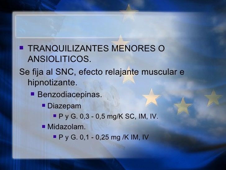 <ul><li>TRANQUILIZANTES MENORES O ANSIOLITICOS. </li></ul><ul><li>Se fija al SNC, efecto relajante muscular e hipnotizante...