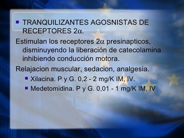 <ul><li>TRANQUILIZANTES AGOSNISTAS DE RECEPTORES 2  . </li></ul><ul><li>Estimulan los receptores 2   presinapticos, dism...
