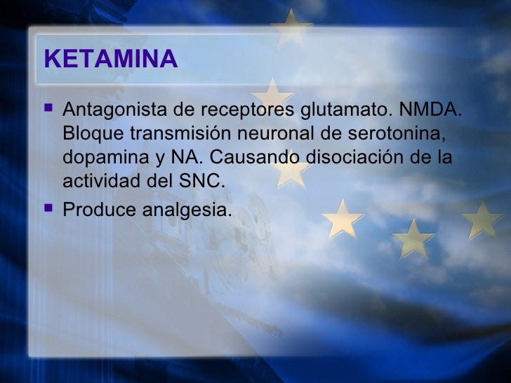 KETAMINA <ul><li>Antagonista de receptores glutamato. NMDA. Bloque transmisión neuronal de serotonina, dopamina y NA. Caus...