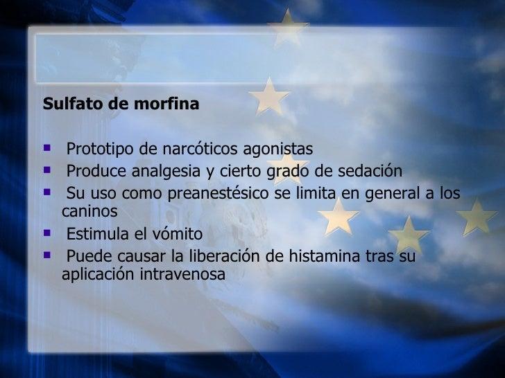<ul><li>Sulfato de morfina  </li></ul><ul><li>Prototipo de narcóticos agonistas  </li></ul><ul><li>Produce analgesia y cie...