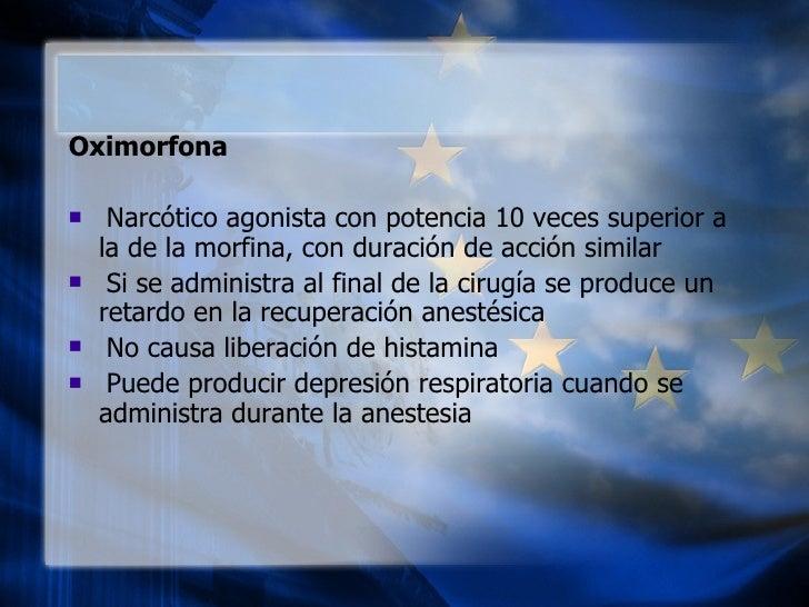 <ul><li>Oximorfona  </li></ul><ul><li>Narcótico agonista con potencia 10 veces superior a la de la morfina, c...