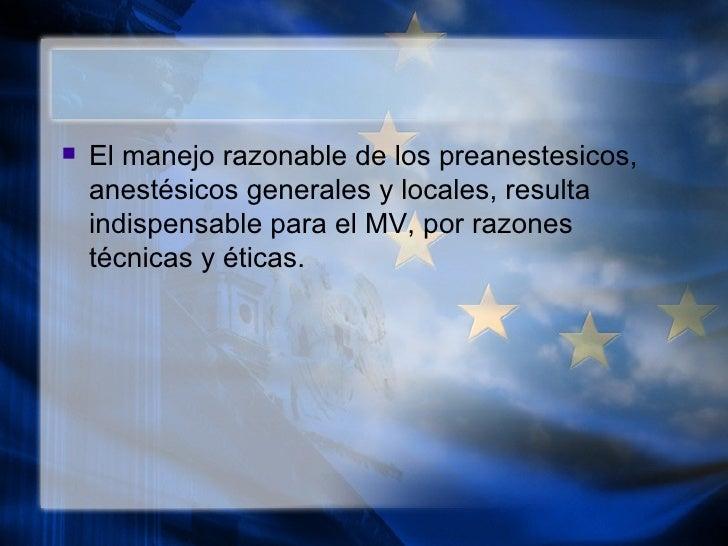 <ul><li>El manejo razonable de los preanestesicos, anestésicos generales y locales, resulta indispensable para el MV, por ...