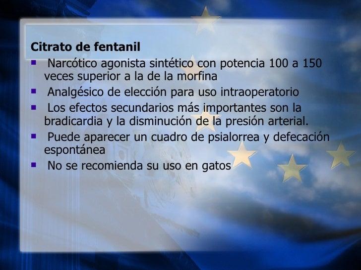 <ul><li>Citrato de fentanil  </li></ul><ul><li>Narcótico agonista sintético con potencia 100 a 150 veces superior a la de ...
