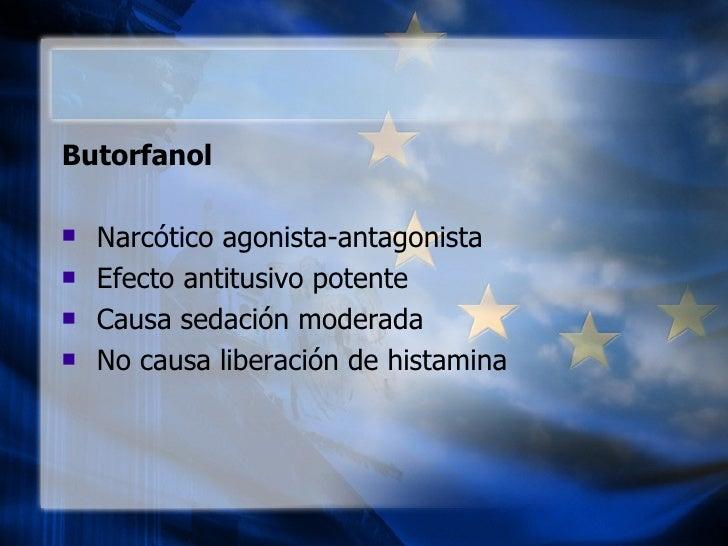 <ul><li>Butorfanol  </li></ul><ul><li>Narcótico agonista-antagonista  </li></ul><ul><li>Efecto antitusivo potente  </li></...
