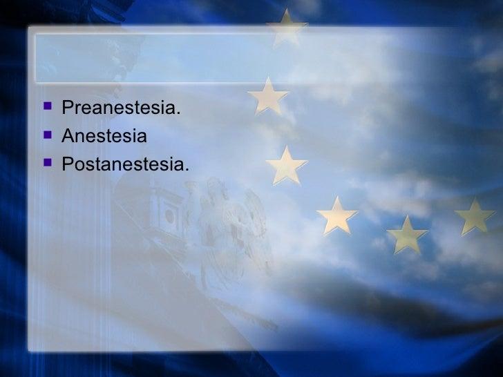<ul><li>Preanestesia. </li></ul><ul><li>Anestesia  </li></ul><ul><li>Postanestesia. </li></ul>