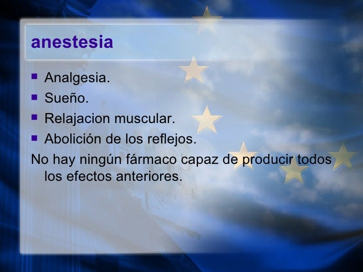 anestesia <ul><li>Analgesia. </li></ul><ul><li>Sueño. </li></ul><ul><li>Relajacion muscular. </li></ul><ul><li>Abolición d...