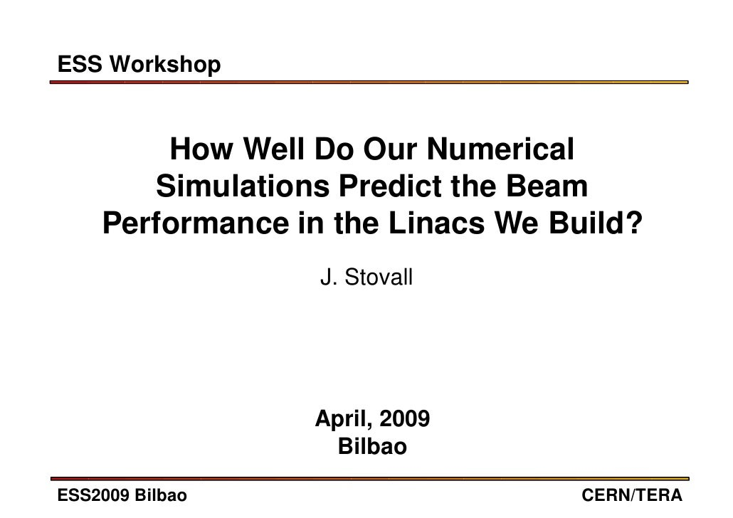 ESS Workshop           How Well Do Our Numerical        Simulations Predict the Beam     Performance in the Linacs We Buil...