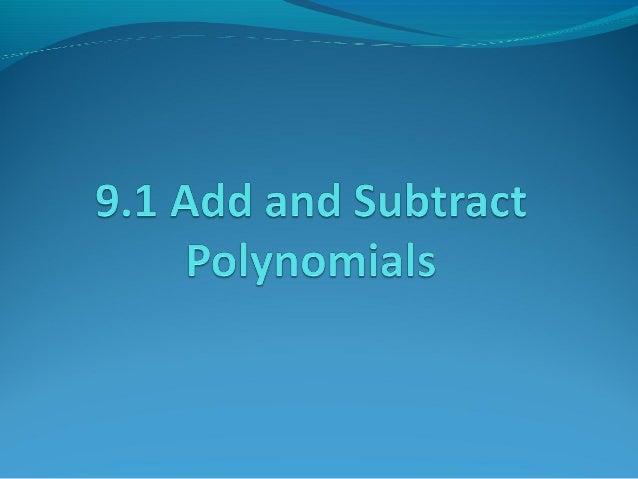 VocabularyMonomial – Polynomial with 1 term.Binomial – Polynomial with 2 terms.Trinomial – Polynomial with 3 terms.