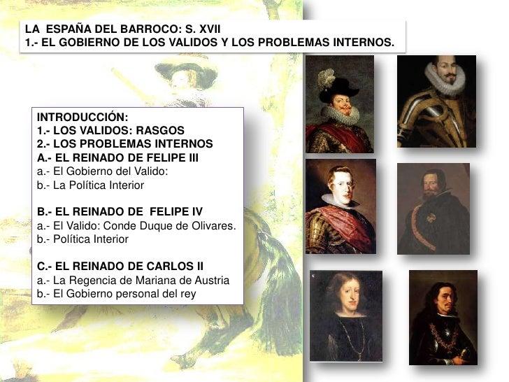 LA  ESPAÑA DEL BARROCO: S. XVII <br />1.- EL GOBIERNO DE LOS VALIDOS Y LOS PROBLEMAS INTERNOS.<br />INTRODUCCIÓN:<br />1.-...