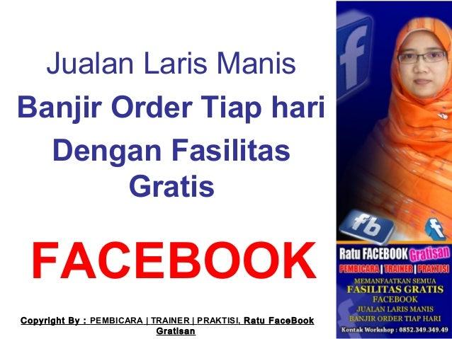 FACEBOOKJualan Laris ManisBanjir Order Tiap hariDengan FasilitasGratisCopyright By : PEMBICARA | TRAINER | PRAKTISI, Ratu ...